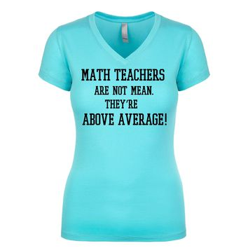 Math Teachers Are Not Mean They're Above Average Women's V Neck
