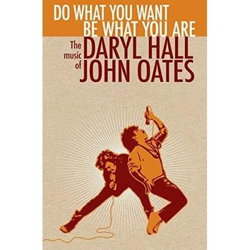 Hall and Oates - Do What You Want, Be What You Are: The Music of Daryl Hall & John Oates