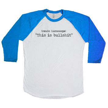 [reads horoscope] This Is Bullsh*t Unisex Baseball Tee