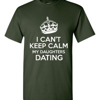 I Cant Keep Calm My Daughter Is Dating Tshirt. For All Ages. Great Shirt Ladies and Unisex Style Shirt.  Makes a Great Gift!!!!!