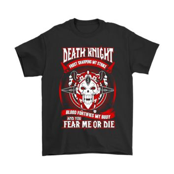 PEAP3CR World Of Warcraft Death Knight And You Fear Me Or Die Shirts