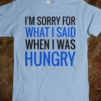 I'M SORRY FOR WHAT I SAID WHEN I WAS HUNGRY T-SHIRT (BLK BLUE 31218)