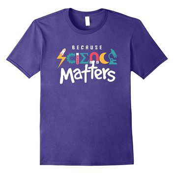 Funny March Science Geek T-shirt - Because Science Matters