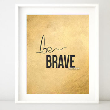 """Gold quote print """"be brave"""" gold printable inspirational typography print, gold wall art, black and gold poster, gold foil art - BU ffp003"""