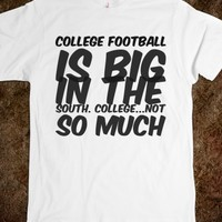 COLLEGE FOOTBALL IS BIG IN THE SOUTH. COLLEGE...NOT SO MUCH