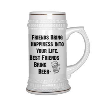 Friends Bring Happiness Into Your Life - Best Friends Bring Beer - Best funny gift - 22 OZ Funny Beer Mug & Coffee Mug, Perfect for birthday, men, women, present for him, her, dad, mom, brother, wife, husband or friend.
