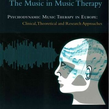 The Music in Music Therapy: Psychodynamic Music Therapy in Europe: Clinical, Theoretical and Research Approaches