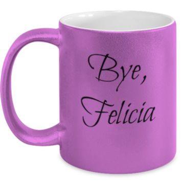 Bye, Felicia - Coffee / Hot Chocolate / Tea Mug - 11 oz Ceramic Cup