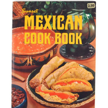 Vintage 1972 Sunset Mexican Cook Book, Sunset Cookbook, Mexican Recipes