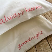 Embroidered Pillowcases - Always Kiss Me Goodnight - 100% Organic Cotton