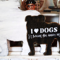 Funny dog art, dog lover, super sized dog shape sign with quote of your choice, dog art, dog lover gift, bulldog lab chihuahua, dog shelter