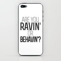 Are you ravin' or behavin'? iPhone & iPod Skin by Rex Lambo | Society6