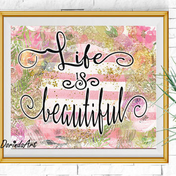 Pink and gold watercolor art print Inspirational quote Life is beautiful Floral decor Nursery art DOWNLOAD 5x7 8x10 11x14 16x20 Horizontal