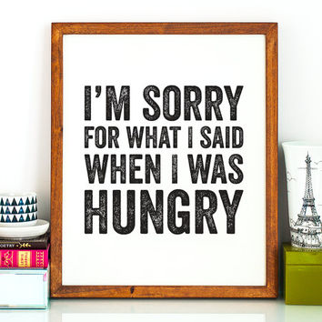 I'm sorry for what I said when I was hungry PRINTABLE art,printable decor,kitchen art,printable art,dining room art,funny printable