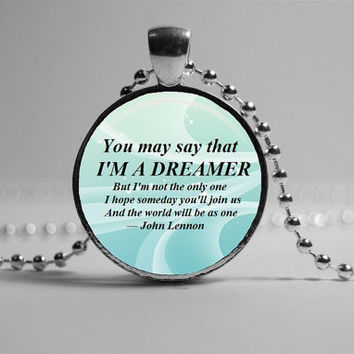 John Lennon Necklace. Song Lyric Pendant. Music Jewelry: Beatles locket, Inspirational Quote Necklace, Romantic Gift