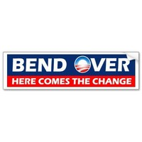 Bend Over Here Comes The Change - Obama Bumper Sticker from Zazzle.com