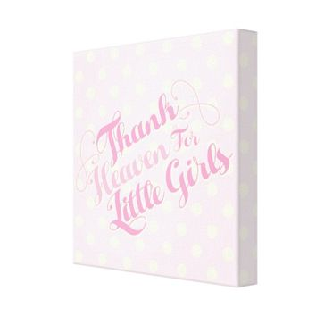 Thank Heaven For Little Girls Canvas Print