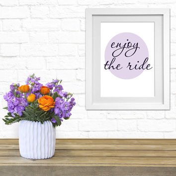 Digital Download enjoy the ride Print nursery children room art wall decor inspirational Quote motivational Typographic Handwriting download