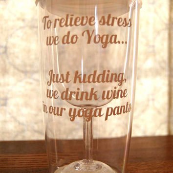 Wine Sippy Cup | Wine to Go Cups | To relieve stress we do Yoga … Just Kidding, we drink wine in our yoga pants