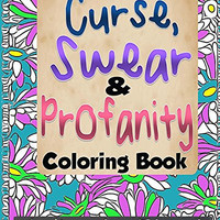 The Curse, Swear & Profanity Coloring Book: The Coloring Book of  Bad Words, Awful Quotes, and Mean Shi#! (Adult Coloring Books & Swear Word Coloring Books) (Volume 1)