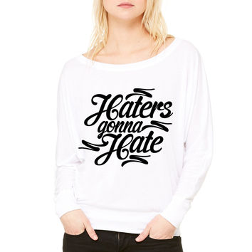 Haters Gonna Hate this WOMEN'S FLOWY LONG SLEEVE OFF SHOULDER TEE