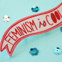 Feminism is Cool Banner Brooch