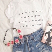 Women Fashion Cute Tumblr Style White Letters Print T Shirt Tops Play With Fairies Ride A Unicorn Swim With Mermaids Fly To Moon