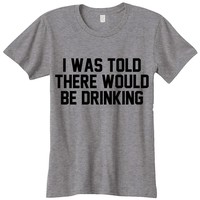 I Was Told There Would Be Drinking Womens Graphic Tee