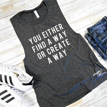 Muscle Tank You Either Find A Way Or Create A Way, Muscle Tank, Gym Tank, Flowy Workout Tank. Hustle Tank, Find Your Path, Create, Dream
