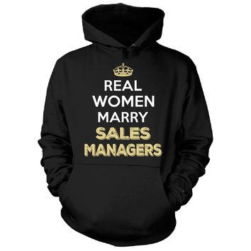 Real Women Marry Sales Managers. Cool Gift - Hoodie