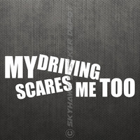 My Driving Scares Me Too Funny Bumper Sticker Vinyl Decal JDM Dope Euro Race Sport Car Drift German ill Turbo Diesel Shocker Civic