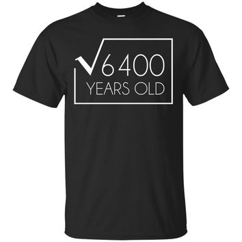 Funny 80th Birthday Gift - Square Root 6400 Years Old Tee