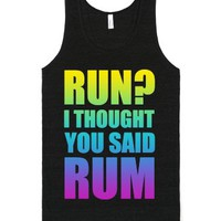 Run? I Thought You Said Rum Tank-Unisex Tri-Black T-Shirt