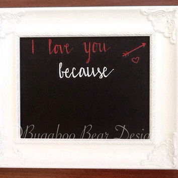 I Love You Because Chalkboard, hand painted, 8x10 chalkboard, Valentine's Day, Valentine's gift, wall decor