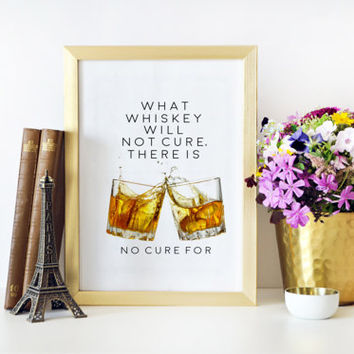 Bar Decorations,Party Decor,Inspiring Quotes,What Whiskey Will Not Cure,Whiskey Poster,Whiskey Print,Bar Sign,Alcohol Gift,Whiskey Quote