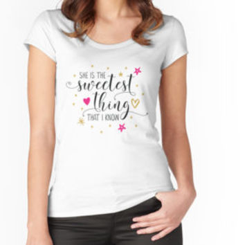 'She is the Sweetest thing that I know' T-Shirt by sheeranstyle