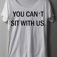 You Can't Sit With Us Shirt Mean Girls Shirt TShirt T Shirt Tee Shirts - Size M L