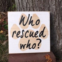 "Dog Sign, Rescue Dog, Custom Handmade Wood Sign ""Who Rescued Who?"" Furry Besties, Simply Fontastic"