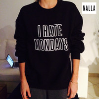 I hate mondays sweatshirt Black crewneck fangirls jumper funny saying fashion