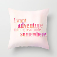 i want adventure in the great wide somewhere.. beauty and the beast inspirational quote Throw Pillow by studiomarshallarts