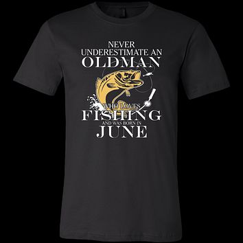 Never underestimate an Old Man who loves Fishing and was born in June T-shirt