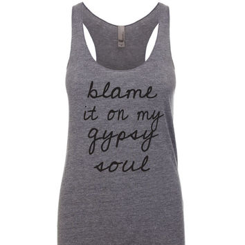 Blame It On My Gypsy Soul. Racerback Tank. Workout Shirt. Clothing. Women's Clothing. Tanks. Tank Top. Funny Tank.