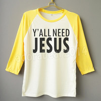 Y'ALL NEED JESUS T-Shirt Jesus Shirt Funny Shirt Text Shirt Raglan Baseball Shirt Unisex T-Shirt Women T-Shirt Men T-Shirt Long Sleeve Tee