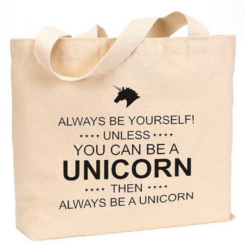 "always be yourself unless you can be a unicorn Cotton Canvas Jumbo Tote Bag 18""w x 11""h"