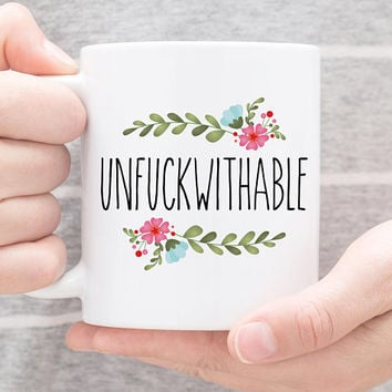 Coffee Mug | Unfuckwithable | Feminist Gift | Gift For Her | Best Friend Gift | Profanity Mug | Inspirational Mug | Floral Mug