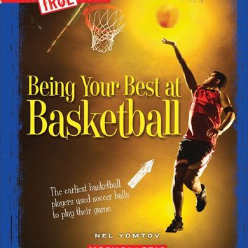 Being Your Best at Basketball True Books