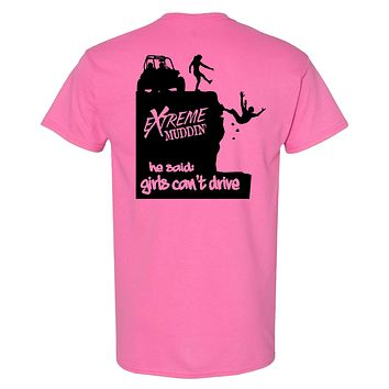 Extreme Muddin He Said: Girl Can't Drive on a Pink T Shirt