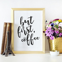 BUT FIRST COFFEE, Coffee Sign,Good Morning,Kitchen Wall Art,Kitchen Sign,Coffee Table,Coffee Bar Decor,Quote Prints,Typography Posters