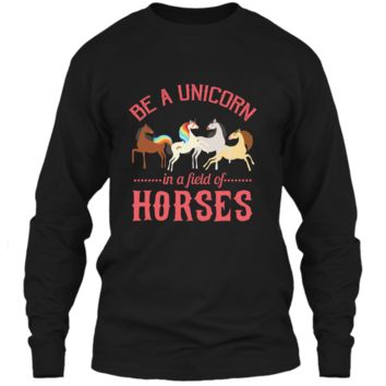 Be a Unicorn in a Field of Horses T-Shirt LS Ultra Cotton Tshirt