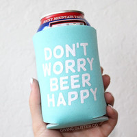 Don't Worry Beer Happy // Can Cooler - Beer Cooler - Can Hugger